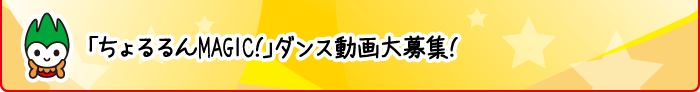 「ちょるるんMAGIC!」ダンス動画大募集!!